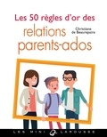 Christiane de Beaurepaire - Les 50 règles d'or des relations parents-ados.