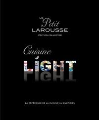 Bérengère Abraham et Camille Antoine - Le Petit Larousse cuisine light - La référence de la cuisine légère - Edition collector.