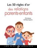 Christiane de Beaurepaire - Les 50 règles d'or des relations parents-enfants.