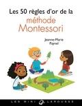 Jeanne-Marie Paynel - Les 50 règles d'or de la méthode Montessori.