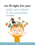Laura Caldironi - Les 50 règles d'or pour aider son enfant à se concentrer.