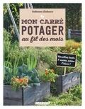 Catherine Delvaux - Mon carré potager au fil des mois.