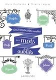 Alain Duchesne et Thierry Leguay - Dictionnaire insolite des mots oubliés.