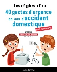 Isabelle Jeuge-Maynart et Ghislaine Stora - Les règles d'or, 40 gestes d'urgence en cas d'accident domestique - Spécial enfant.