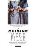 Sandrine Giacobetti et Jeanne B - La cuisine mère fille - 80 recettes qui se transmettent, se partagnet, se réinventent....