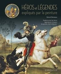 Gérard Denizeau - Héros et légendes expliqués par la peinture.