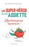 Hafid Halhol - Les super-héros de votre assiette.