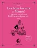Brigitte Bulard-Cordeau - Les bons bocaux de mamie ! - Légumes, confitures, huiles aromatiques, etc....