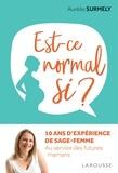 Aurélie Surmely - Est-ce normal si ? - 10 ans d'expérience de sage-femme au service des futures mamans.