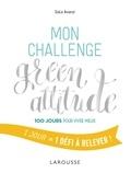 Gala Avanzi - Mon challenge green attitude - 100 jours pour vivre mieux.
