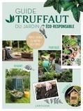 Catherine Delvaux et Jean-Michel Groult - Guide Truffaut du jardin éco-responsable - Faites entrez la nature chez vous !.