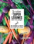 Serge Schall et Rachel Frély - Je cultive des super légumes dans mon potager - 60 légumes & fruits pour manger sain et naturel.