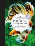 Gireg Allain et Philippe Burnel - Le Larousse des poissons et aquariums - Tout sur les aquariums d'eau douce et d'eau de mer.