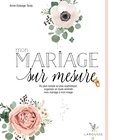 Anne-Solange Tardy - Mon mariage sur mesure - Du plus simple au plus sophistiqué, organiser en toute sérénité mon mariage à mon image.