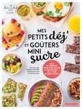 Séverine Augé et Adélaïde d' Aboville - Mes petits déj' et goûters mini sucre - Plein de conseils pour faire du bien à vous en même temps !.