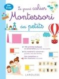Larousse - Le grand cahier Montessori des tout-petits.