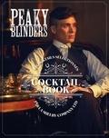 Sandrine Houdré-Grégoire et Charly Deslandes - Peaky Blinders Cocktail Book - 400 cocktails sélectionnés par la Shelby Company LTD.