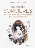 Aurélie Godefroy - Toutes des sorcières - 60 rituels sacrés pour se reconnecter à sa puissance féminine.