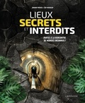Johann Protais et Eloi Rousseau - Lieux secrets et interdits - Partez à la rencontre de mondes inconnus !.