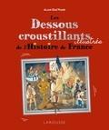 Alain Dag'Naud - Les Dessous croustillants illustrés de l'Histoire de France.