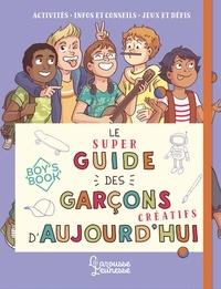 Aurore Meyer - Le super guide des garçons créatifs d'aujourd'hui.