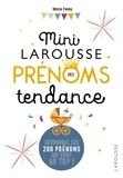 Marie Ferey - Mini Larousse des prénoms tendance - Découvrez les 200 prénoms au top !.