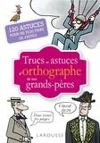 Jean-Yves Grall - Trucs et astuces d'orthographe de nos grands-pères.