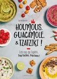 Zoé Armbruster - Houmous, guacamole & tzatziki ! - Les rois de l'apéro... Trop faciles, trop bons !.