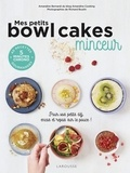 Amandine Bernardi et Richard Boutin - Mes petits bowl cakes minceur.