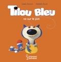 Daniel Picouly - Tilou bleu va sur le pot.