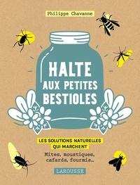 Philippe Chavanne - Halte aux petites bestioles - Les solutions naturelles qui marchent.