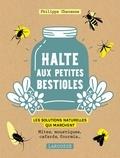 Philippe Chavanne - Halte aux petites bestioles - Mites, moustiques, cafards, fourmis  les solutions naturelles qui marchent.