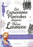 Carine Girac-Marinier - Les expressions et proverbes disparues de Pierre Larousse.