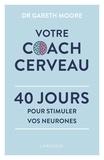 Gareth Moore - Votre coach cerveau - 40 jours pour stimuler vos neurones.