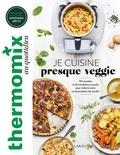 Sophie Dupuis-Gaulier - Thermomix : Je cuisine presque veggie.
