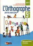 Joëlle Paul - L'orthographe par les exercices 5e cycle 4 - Cahier d'exercices.