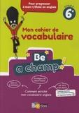 Aurore Dillie et Raquel Rigal - Anglais 6e Cycle 3 Be a Champ! - Mon cahier de vocabulaire.