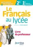 Denis Labouret - Le Français au lycée méthodes & pratiques 2de-1re - Livre du professeur.