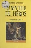 Philippe Sellier et  Collectif - Le mythe du héros.