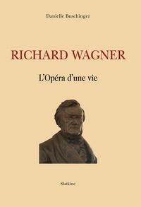 Danielle Buschinger - Richard Wagner - L'opéra d'une vie.