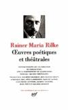 Rainer Maria Rilke - Oeuvres poétiques et théâtrales.