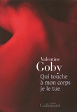 Qui touche à mon corps je le tue / Valentine Goby | Goby, Valentine (1974-....)