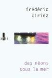 Frédéric Ciriez - Des néons sous la mer.