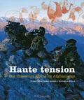 Thomas Goisque et Bertrand de Miollis - Haute tension - Des chasseurs alpins en Afghanistan.