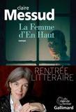 La femme d'en haut / Claire Messud | Messud, Claire (1966-....). Auteur