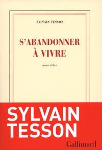 Sylvain Tesson - S'abandonner à vivre.