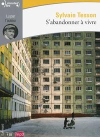 Sylvain Tesson - S'abandonner à vivre. 1 CD audio MP3