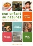Marie Laforêt et Ludovic Ringot - Mon enfant au naturel - Le guide du bien-être de 0 à 10 ans.