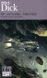 Philip K. Dick - Un vaisseau fabuleux et autres voyages galactiques.