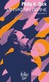 Philip K. Dick - La trilogie divine Tome 2 : L'invasion divine.